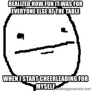 Poker Face Guy - Realized how fun it was for everyone else at the table when I start CHEERLEADING FOR MYSELF
