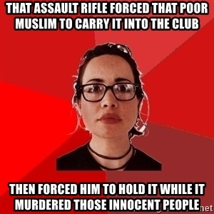 Liberal Douche Garofalo - That Assault Rifle forced that poor muslim to carry it into the club Then forced him to hold it while it murdered those innocent people