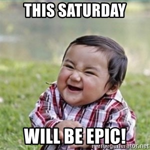 evil plan kid - THIS SATURDAY WILL BE EPIC!
