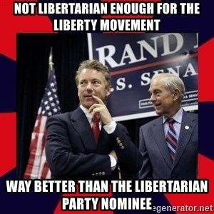 Rand Paul - Not libertarian enough for the Liberty Movement Way better than the Libertarian party nominee
