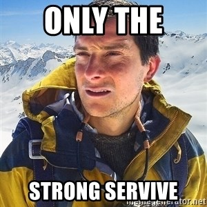 Bear Grylls Loneliness - only the  strong servive