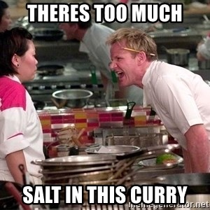 Gordon Ramsey Yelling - Theres too much Salt in this curry