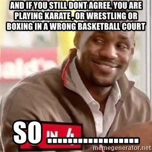 lebron - and if you still dont agree, you are playing karate , or wrestling or boxing in a wrong basketball court  so ..................