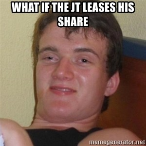 Really highguy - What if the JT leases his share