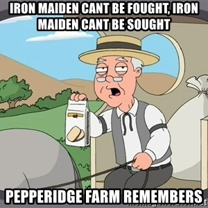 Family Guy Pepperidge Farm - iron maiden cant be fought, iron maiden cant be sought Pepperidge Farm remembers