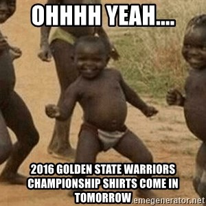 Success African Kid - Ohhhh yeah.... 2016 Golden State Warriors Championship shirts come in tomorrow