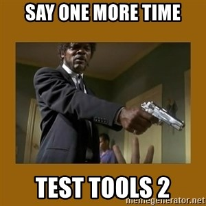 say what one more time - SAY ONE MORE TIME Test Tools 2