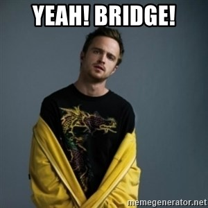 Jesse Pinkman - yeah! bridge!