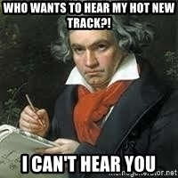 beethoven - who wants to hear my hot new track?! i can't hear you
