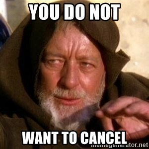 JEDI KNIGHT - You do not want to cancel