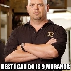Pawn Stars Rick -  best i can do is 9 muranos