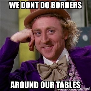 Willy Wonka - We dont do borders around our tables