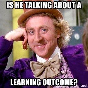 Willy Wonka - Is he talking about a Learning Outcome?