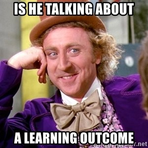 Willy Wonka - Is he talking about a Learning Outcome