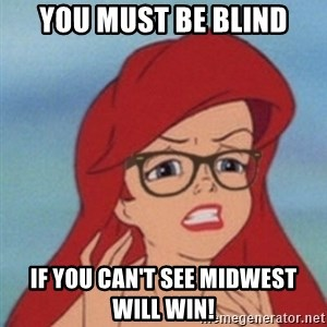 Hipster Ariel- - You must be blind If you can't see midwest will win!