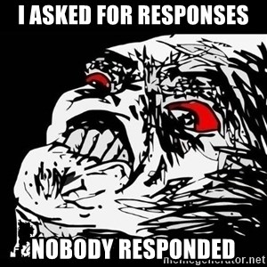 Rage Face - I asked for responses nobody responded