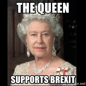 Queen of England - The Queen  supports Brexit