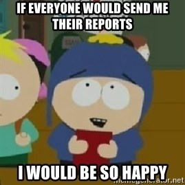 Craig would be so happy - if everyone would send me their reports i would be so happy