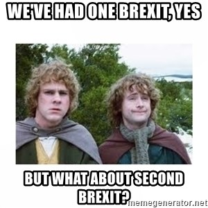 Merry and Pippin - we've had one brexit, yes but what about second brexit?