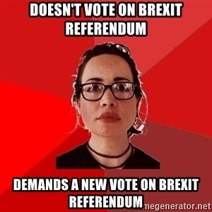 Liberal Douche Garofalo - doesn't vote on brexit referendum demands a new vote on brexit referendum