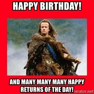 Highlander - HAPPY BIRTHDAY! and many many many happy returns of the day!