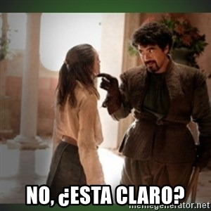 What do we say to the god of death ?  -  NO, ¿ESTA CLARO?