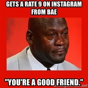 """crying michael jordan - gets a rate 9 on instagram from bae """"You're a good friend."""""""