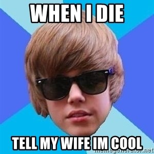 Just Another Justin Bieber - When i die Tell my wife im cool