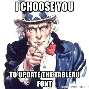 Uncle Sam - I choose YOU to update the Tableau font