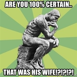 Overly-Literal Thinker - Are you 100% certain.. THAT was his wife!?!?!?!