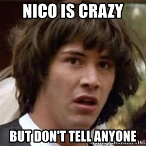 Conspiracy Guy - nico IS CRAZY BUT DON'T TELL ANYONE