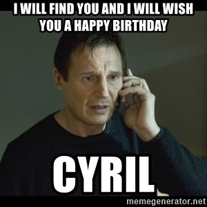 I will Find You Meme - I will find you and i will wish you a happy birthday  CYRIL