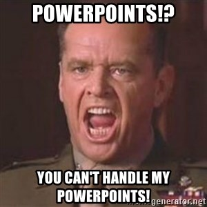 Jack Nicholson - You can't handle the truth! - Powerpoints!? You can't handle my powerpoints!