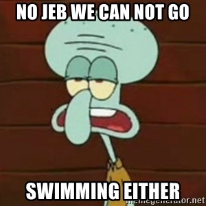 no patrick mayonnaise is not an instrument - No Jeb we can not go Swimming either