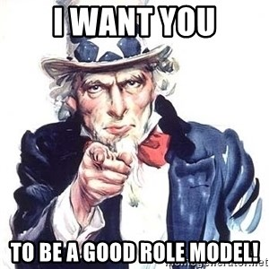 Uncle Sam - I want you to be a good role model!