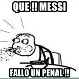 Cereal Guy Spit - QUE !! MESSI  FALLO UN PENAL !!