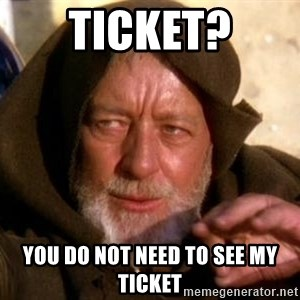 JEDI KNIGHT - Ticket? You Do not need to see my ticket