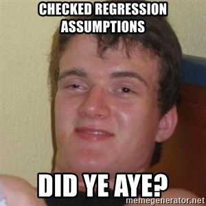 Stoner Stanley - Checked regression assumptions Did ye aye?