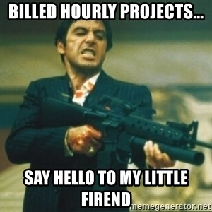 Tony Montana - Billed Hourly Projects... Say Hello to My little firend
