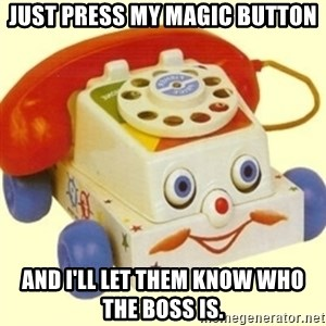 Sinister Phone - Just press my magic button and i'll let them know who the boss is.