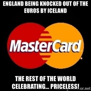 mastercard - England being knocked out of the euros by Iceland The rest of the world celebrating... priceless!