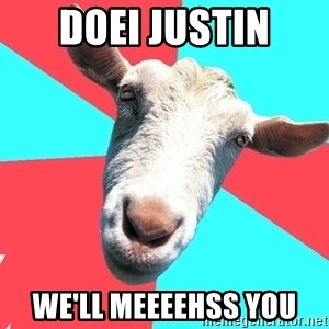 Oblivious Activist Goat - Doei Justin We'll meeeehss you