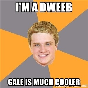 Advice Peeta - I'm a dweeb Gale is much cooler