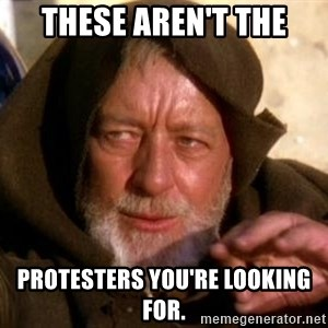 JEDI KNIGHT - these aren't the protesters you're looking for.