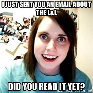 Psycho Ex Girlfriend - i just sent you an email about the l&l did you read it yet?