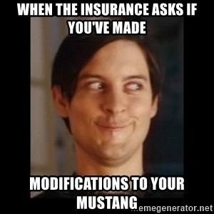 Toby Maguire trollface - When the insurance asks if you've made modifications to your Mustang