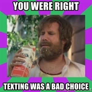 ron burgundy milk  - you were right Texting was a bad choice