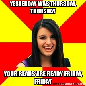 Rebecca Black Meme - Yesterday was Thursday, Thursday Your reads are ready Friday, Friday