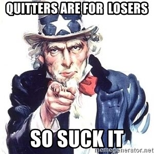 Uncle Sam - QUITTERS ARE FOR  LOSERS SO SUCK IT