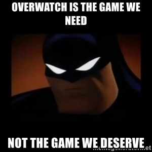 Disapproving Batman - overwatch is the game we need not the game we deserve
